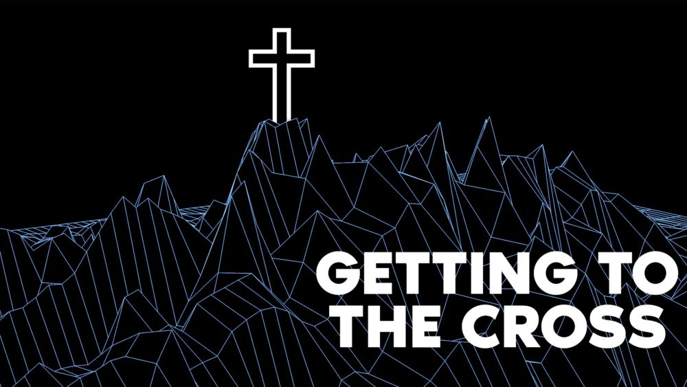 Getting to the Cross