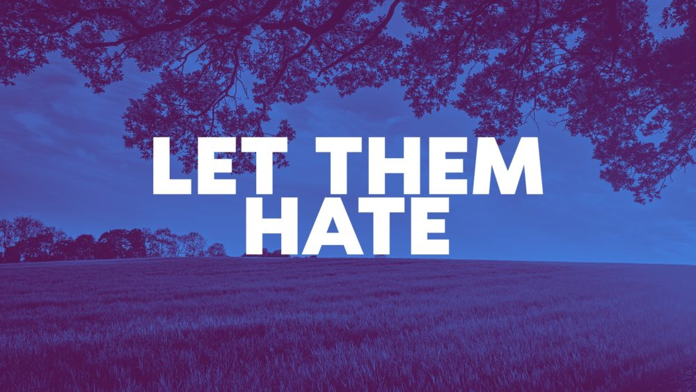 Let Them Hate