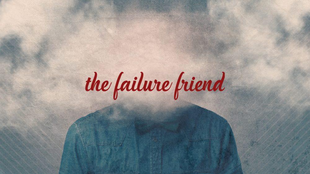 The Failure Friend