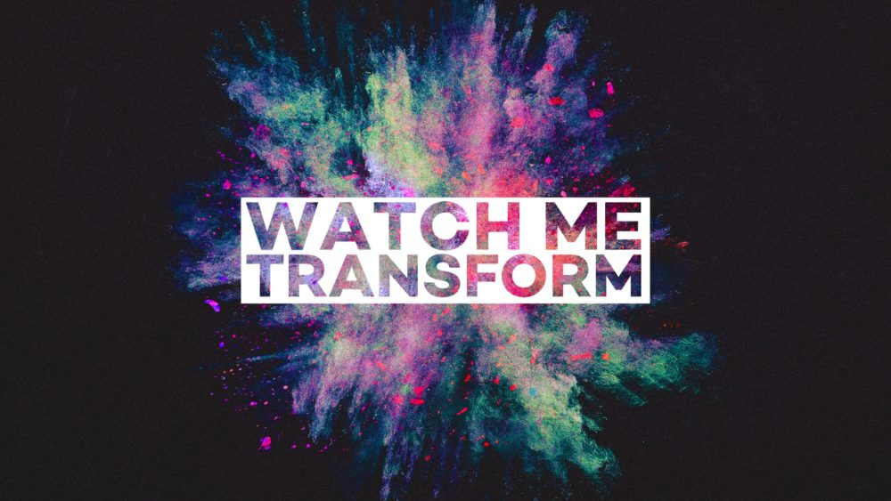 Watch Me Transform