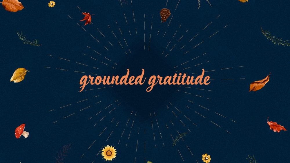 Grounded Gratitude