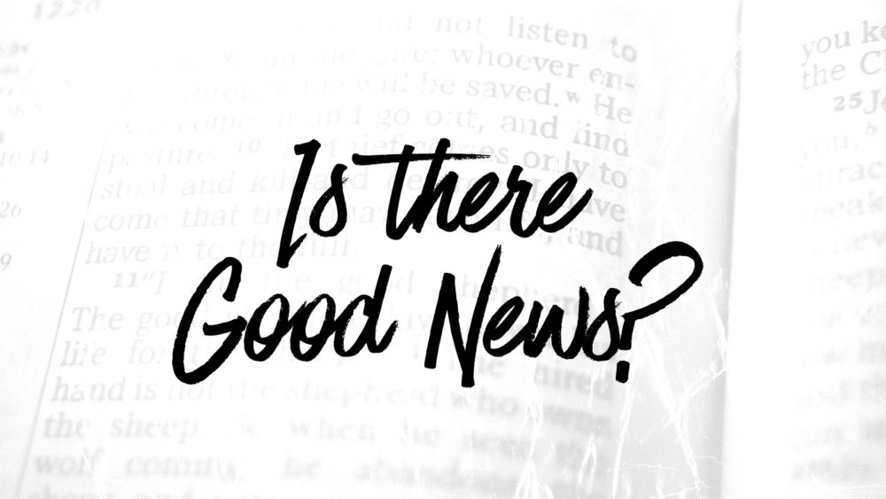 Is There Good News?