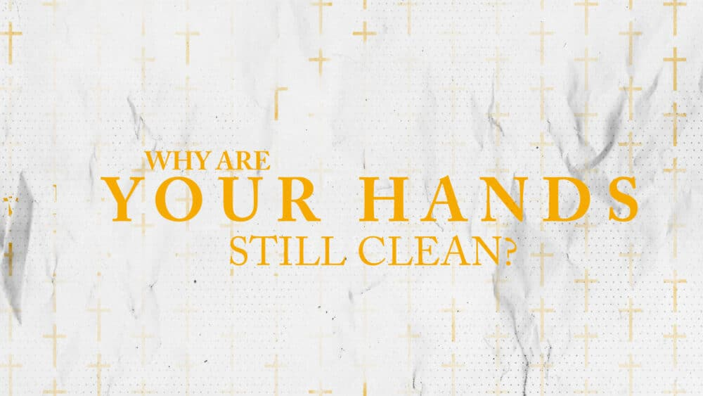 Why Are Your Hands Still Clean?